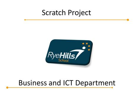 Business and ICT Department Scratch Project. Aspire Challenge Kyle Brown Head of Business and Rye Hills School