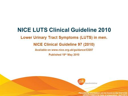 NICE LUTS Clinical Guideline 2010 Lower Urinary Tract Symptoms (LUTS) in men. NICE Clinical Guideline 97 (2010) Available on www.nice.org.uk/guidance/CG97.