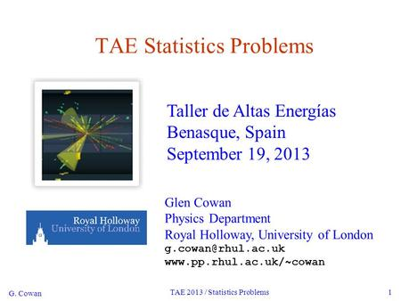 G. Cowan TAE 2013 / Statistics Problems1 TAE Statistics Problems Glen Cowan Physics Department Royal Holloway, University of London