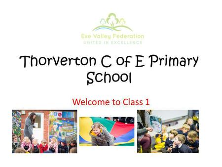Thorverton C of E Primary School Welcome to Class 1.