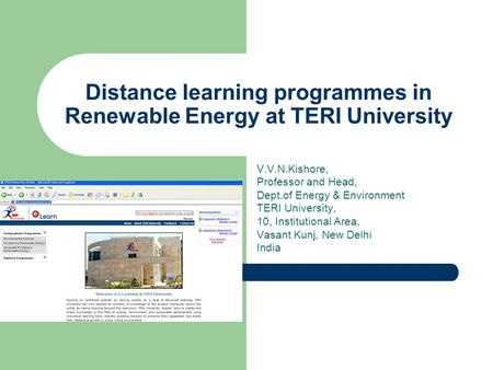 Distance learning programmes in Renewable Energy at TERI University V.V.N.Kishore, Professor and Head, Dept.of Energy & Environment TERI University, 10,
