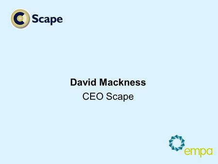 David Mackness CEO Scape. EMPA – Making a Difference Issues to resolve A solution from empa Improving your project deliver.