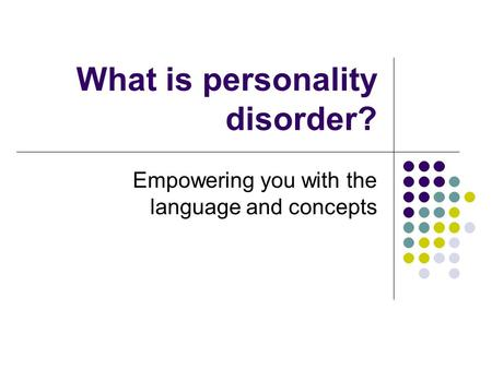 What is personality disorder? Empowering you with the language and concepts.