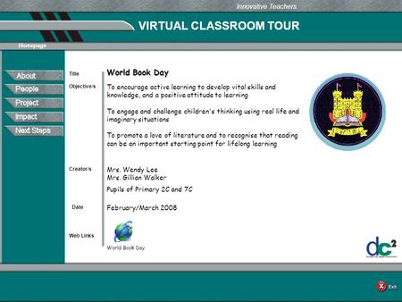 VIRTUAL CLASSROOM TOUR Web Links Innovative Teachers Date Title Creator/s Homepage Objective/s <strong>World</strong> <strong>Book</strong> <strong>Day</strong> To encourage <strong>active</strong> learning to develop vital.