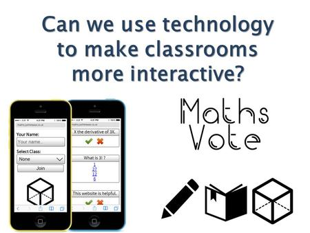 Can we use technology to make classrooms more interactive?