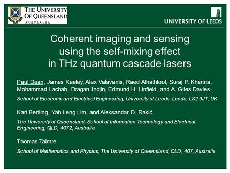 Coherent imaging and sensing using the self-mixing effect in THz quantum cascade lasers Paul Dean, James Keeley, Alex Valavanis, Raed Alhathlool, Suraj.