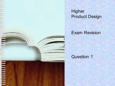 Higher Product Design Exam Revision Question 1. Materials Frame- Pine.