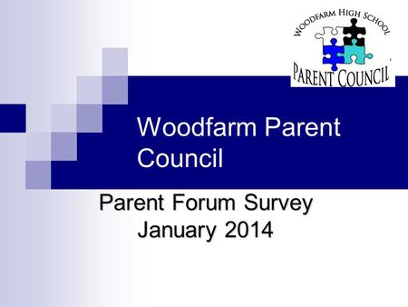 Woodfarm Parent Council Parent Forum Survey January 2014.