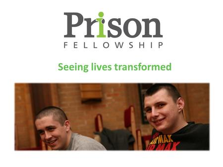 Seeing lives transformed. Our vision is that every prisoner has access to support and prayer. Our mission is to show Christ's love to prisoners by coming.