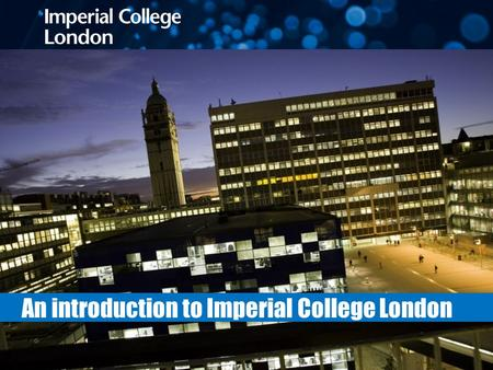 Helen Challis International Office An introduction to Imperial College London.