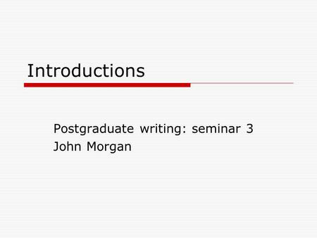 Postgraduate writing: seminar 3 John Morgan