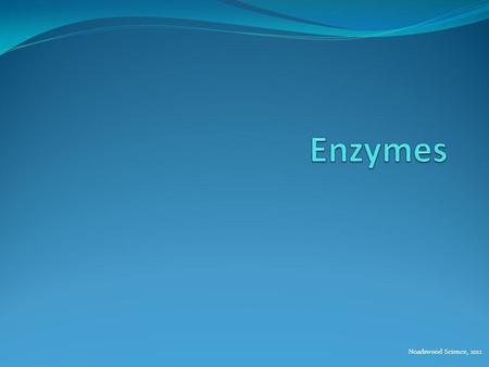 Enzymes Noadswood Science, 2012.