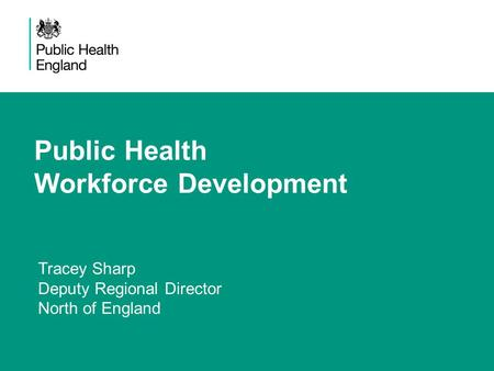 Public Health Workforce Development Tracey Sharp Deputy Regional Director North of England.