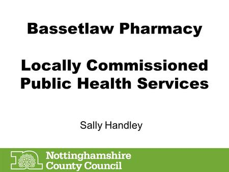 Bassetlaw Pharmacy Locally Commissioned Public Health Services Sally Handley.