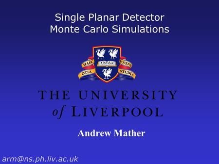 Single Planar Detector Monte Carlo Simulations Andrew Mather