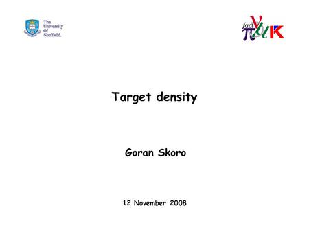 Target density Goran Skoro 12 November 2008. A Simple Model for Pion Yield from the Target Assume that the number of pions produced per proton hitting.