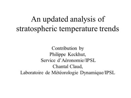 Contribution by Philippe Keckhut, Service d'Aéronomie/IPSL Chantal Claud, Laboratoire de Météorologie Dynamique/IPSL An updated analysis of stratospheric.