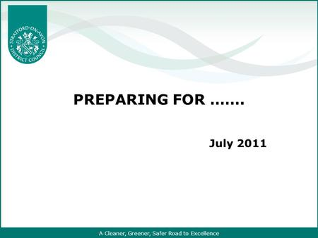 A Cleaner, Greener, Safer Road to Excellence PREPARING FOR ……. July 2011.