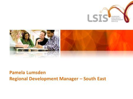 Pamela Lumsden Regional Development Manager – South East.