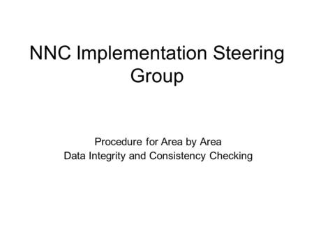 NNC Implementation Steering Group Procedure for Area by Area Data Integrity and Consistency Checking.