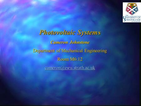 Photovoltaic Systems Cameron Johnstone Department of Mechanical Engineering Room M6:12
