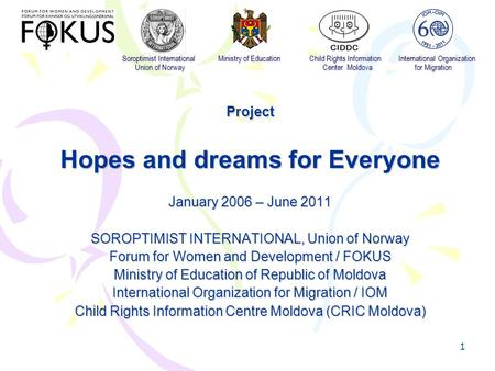 1 Soroptimist International Ministry of Education Child Rights Information International Organization Union of Norway Center Moldova for Migration Soroptimist.