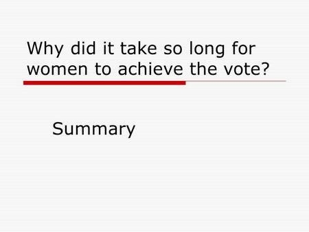 Why did it take so long for women to achieve the vote? Summary.