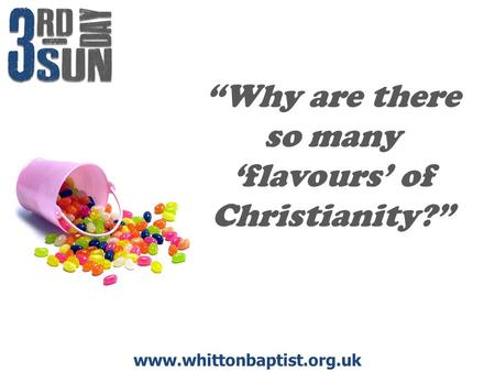 "Www.whittonbaptist.org.uk ""Why are there so many 'flavours' of Christianity?"""