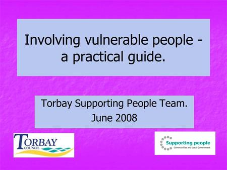 Involving vulnerable people - a practical guide. Torbay Supporting People Team. June 2008.