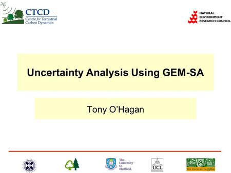 Uncertainty Analysis Using GEM-SA Tony O'Hagan. Outline  Setting up the project  Running a simple analysis  Exercise  More complex analyses.