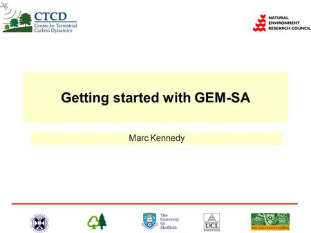 Getting started with GEM-SA Marc Kennedy. This talk  Starting GEM-SA program  Creating input and output files  Explanation of the menus, toolbars,