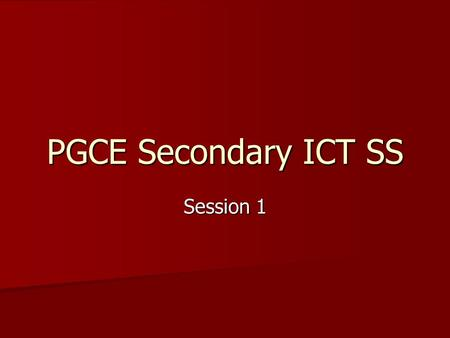 PGCE Secondary ICT SS Session 1. Sessions Overview of course and assignment Overview of course and assignment Using ICT to facilitate learning in Literacy.
