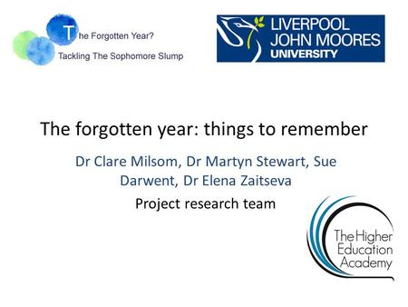 The forgotten year: things to remember Dr Clare Milsom, Dr Martyn Stewart, Sue Darwent, Dr Elena Zaitseva Project research team.