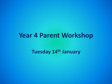 Year 4 Parent Workshop Tuesday 14 th January. Writing Writing is the best way to talk without being interrupted. Jules Renard.