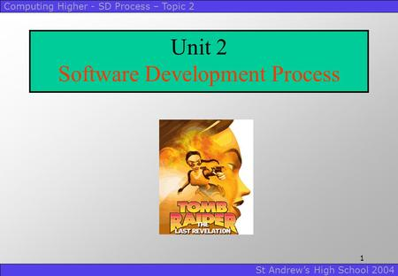 Computing Higher - SD Process – Topic 2 St Andrew's High School 2004 1 Unit 2 Software Development Process.