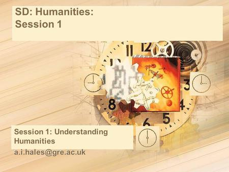 SD: Humanities: Session 1 Session 1: Understanding Humanities Session 1: Understanding Humanities