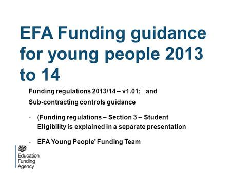 EFA Funding guidance for young people 2013 to 14 Funding regulations 2013/14 – v1.01; and Sub-contracting controls guidance -(Funding regulations – Section.