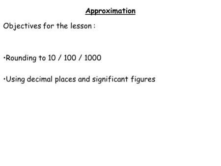 Approximation Objectives for the lesson : Rounding to 10 / 100 / 1000
