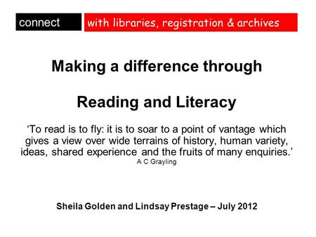 With libraries, registration & archives Making a difference through Reading and Literacy 'To read is to fly: it is to soar to a point of vantage which.