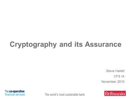 Cryptography and its Assurance Steve Hallett CFS IA November 2010.