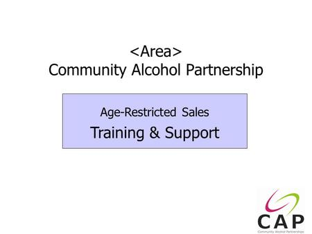 1 Community Alcohol Partnership Age-Restricted Sales Training & Support.
