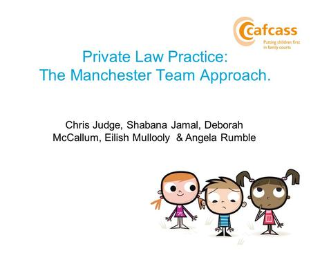 Private Law Practice: The Manchester Team Approach.