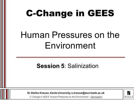 Dr Stefan Krause, Keele University, C-Change in GEES: Human Pressures on the Environment – Salinization C-Change in GEES Human.