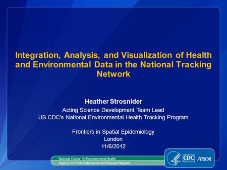 Integration, Analysis, and Visualization of Health and Environmental Data in the National Tracking Network Heather Strosnider Acting Science Development.