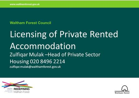 Licensing of Private Rented Accommodation Zulfiqar Mulak –Head of Private Sector Housing 020 8496 2214