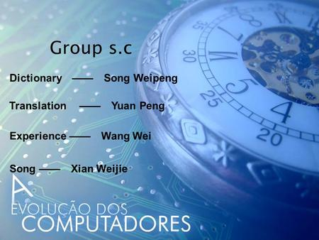 Group s.c Dictionary —— Song Weipeng Translation —— Yuan Peng Experience —— Wang Wei Song —— Xian Weijie.