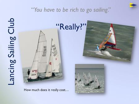 "Lancing Sailing Club ""You have to be rich to go sailing."" ""Really?"" How much does it really cost…"