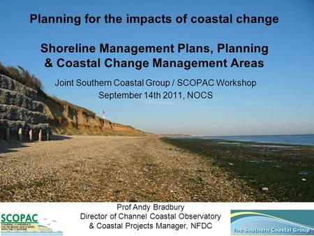Planning for the impacts of coastal change Shoreline Management Plans, Planning & Coastal Change Management Areas Joint Southern Coastal Group / SCOPAC.