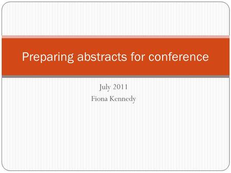July 2011 Fiona Kennedy Preparing abstracts for conference.