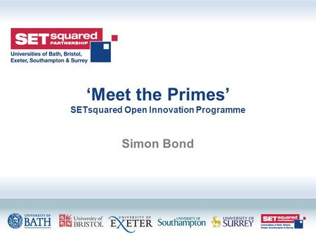 'Meet the Primes' SETsquared Open Innovation Programme Simon Bond.